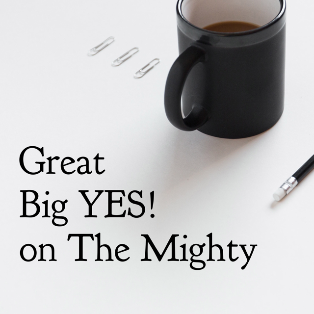 Great Big YES! on The Mighty